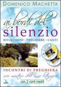 Libro Ai bordi del silenzio. Incontri di preghiera sui misteri dell'anno liturgico. Con 2 CD Audio Domenico Machetta