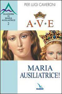 Foto Cover di Ave, Maria Ausiliatrice!, Libro di P. Luigi Cameroni, edito da Elledici