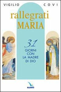 Rallegrati Maria. 31 giorni con la Madre di Dio - Vigilio Covi - copertina