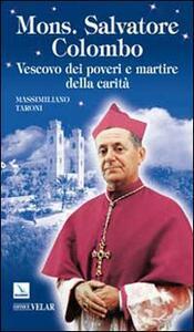 Mons. Salvatore Colombo. Vescovo dei poveri e martire della carità