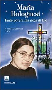 Maria Bolognesi. Tanto povera ma ricca di Dio - Tito Sartori - copertina