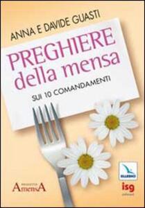 Preghiere della mensa sui 10 comandamenti - Anna Guasti,Davide Guasti - copertina
