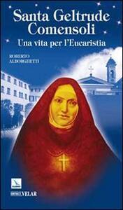 Santa Geltrude Comensoli. Una vita per l'Eucaristia - Roberto Alborghetti - copertina