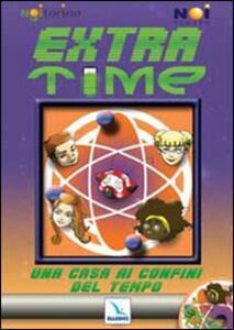 Extra-Time. Una casa ai confini del tempo. Con CD-ROM - copertina
