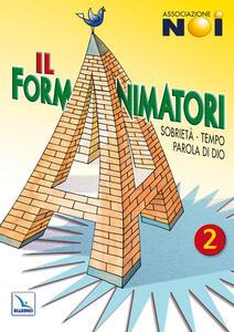 Il Formanimatori. Vol. 2: Sussidio per la formazione degli animatori dell'Estate ragazzi. Sobrietà, Tempo, Parola di Dio.