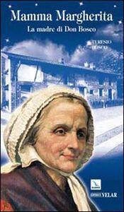 Libro Mamma Margherita. La madre di Don Bosco Teresio Bosco