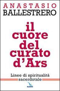 Libro Il cuore del curato d'Ars. Linee di spiritualità sacerdotale Anastasio A. Ballestrero