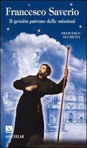 Libro Francesco Saverio. Il gesuita patrono delle missioni Francesco Occhetta