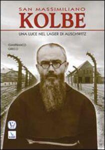 Foto Cover di San Massimiliano Kolbe. Una luce nel lager di Auschwitz, Libro di Gianfranco Grieco, edito da Elledici