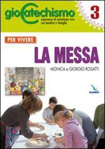 Giocatechismo. Vol. 3: Per vivere la Messa.