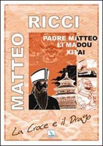 La Croce e il Drago. Matteo Ricci il gesuita mandarino in Cina