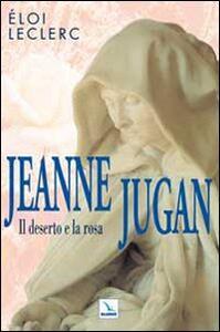 Jeanne Jugan. Il deserto e la rosa