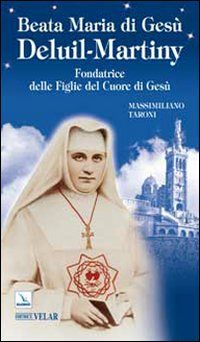 Beata Maria di Gesù Deluil-Martiny. Fondatrice delle Figlie del Cuore di Gesù