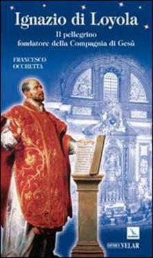 Equilibrifestival.it Ignazio di Loyola. Il pellegrino fondatore della Compagnia di Gesù Image