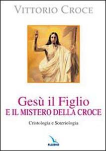 Gesù il Figlio e il mistero della croce. Cristologia e soteriologia