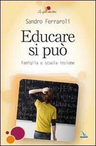 Educare si può. Famiglia e scuola insieme - Sandro Ferraroli - copertina