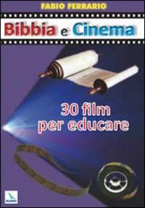 Libro Bibbia e cinema. 30 film per educare Fabio Ferrario