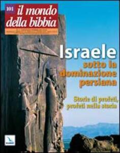 Il mondo della Bibbia (2010). Vol. 1: Israele sotto la dominazione persiana - Storie di profeti, profeti nella storia. - copertina