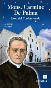 Mons. Carmine De Palma. Eroe del confessionale - Alberto D'Urs0 - copertina