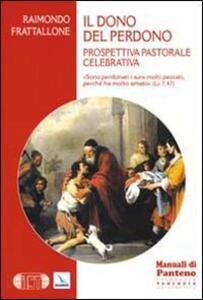Il dono del perdono. Prospettiva pastorale celebrativa - Raimondo Frattallone - copertina