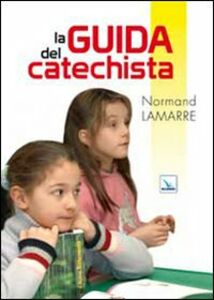 Foto Cover di La guida del catechista, Libro di Normand Lamarre, edito da Elledici