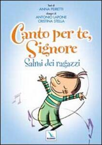 Canto per te, Signore. Salmi dei ragazzi - Anna Peiretti - copertina
