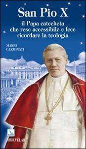 Foto Cover di San Pio X. Il Papa catecheta che rese accessibile e fece ricordare la teologia, Libro di Mario Carminati, edito da Elledici