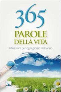 Libro 365 parole della vita. Riflessioni per ogni giorno dell'anno