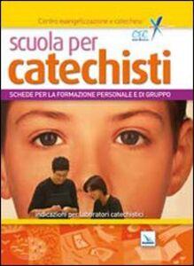 Foto Cover di Scuola per catechisti. Schede per la formazione personale e di gruppo. Indicazioni per laboratori catechistici, Libro di AA.VV edito da Elledici