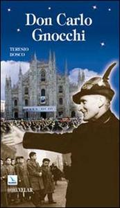 Libro Don Carlo Gnocchi. Il cuore di Dio sulle strade dell'uomo Teresio Bosco
