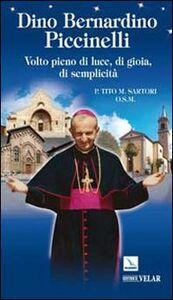 Libro Dino Bernardino Piccinelli. Volto pieno di luce, di gioia, di semplicità Tito Sartori