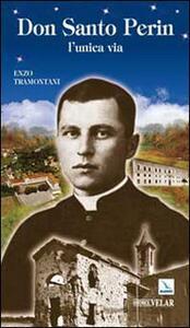 Don Santo Perin. L'unica via - Enzo Tramontani - copertina