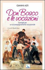 Don Bosco e le vocazioni. Consigli per un accompagnamento vocazionale - Gianni Asti - copertina
