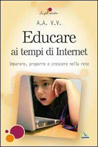Libro Educare ai tempi di Internet. Imparare, proporre e crescere nella rete