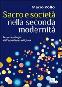 Sacro e società nella seconda modernità. Fenomenologia dell'esperienza religiosa - Mario Pollo - copertina