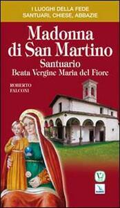 Madonna di San Martino. Santuario Beata Vergine Maria del Fiore - Roberto Falconi - copertina