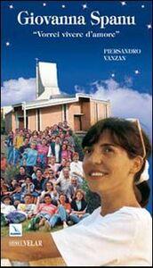 Libro Giovanna Spanu. Vorrei vivere d'amore Piersandro Vanzan