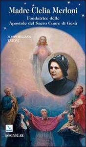 Madre Clelia Merloni. Fondatrice delle Apostole del Sacro Cuore di Gesù - Massimiliano Taroni - copertina