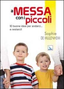 Libro A messa con i piccoli. 10 buone idee per andarci... e restarci! Sophie De Mullenheim