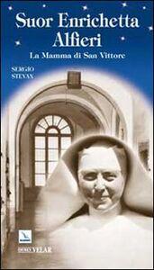 Libro Suor Enrichetta Alfieri. La mamma di San Vittore Sergio Stevan