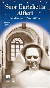 Suor Enrichetta Alfieri. La mamma di San Vittore