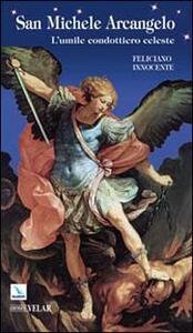 San Michele Arcangelo. L'umile condottiero celeste - Feliciano Innocente - copertina