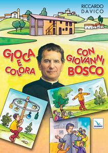 Libro Gioca e colora con Giovanni Bosco. Ediz. illustrata Riccardo Davico