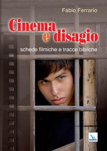 Foto Cover di Cinema e disagio. Schede filmiche e tracce bibliche, Libro di Fabio Ferrario, edito da Elledici