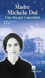 Madre Michela Dui. Una vita per i sacerdoti - Maria Augusta Tescari - copertina