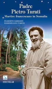 Padre Pietro Turati. Martire francescano in Somalia - Filiberto Sabbadin,Massimiliano Taroni - copertina