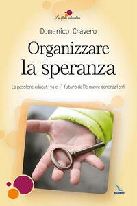 Libro Organizzare la speranza. La passione educativa e il futuro delle nuove generazioni Domenico Cravero