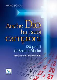 Anche Dio ha i suoi campioni. 120 profili di santi e martiri.pdf