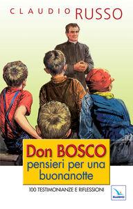 Libro Don Bosco, pensieri per una buonanotte. 100 testimonianze e riflessioni per concludere serenamente la giornata Claudio Russo
