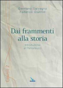 Foto Cover di Dai frammenti alla storia. Introduzione al Pentateuco, Libro di Germano Galvagno,Federico Giuntoli, edito da Elledici